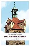 Tod an der Aurach: Franken Krimi - Henning Mützlitz, Bernd Greber
