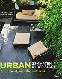 Urban - 33 Gärten in der Stadt: Inspirierend, vielseitig, einladend - Nik Barlo jr., Ursula Barth