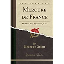 Mercure de France: Dedie Au Roy; Septembre, 1734 (Classic Reprint)