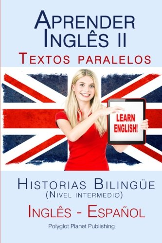 Aprender Inglês II: Textos paralelos - Historias Bilingüe (Nivel intermedio) - Inglês - Español: Volume 2 (Aprender Inglês con Textos paralelos) por Polyglot Planet Publishing
