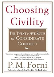 Choosing Civility: The Twenty-five Rules of Considerate Conduct by P. M. Forni (2003-11-08)
