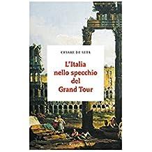 L'Italia nello specchio del Grand Tour (Italian Edition)
