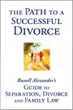 The Path to a Successful Divorce: Russell Alexander's Guide to Separation, Divorce and Family Law (Canadian, Ontario)