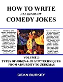 Types of Jokes & Humor Techniques: From Absurdity to Zeugmas: (That's Not to Say I Don't Mention Aardvarks and ZZ-Top) (How to Write All Kinds of Comedy Jokes Book 2)