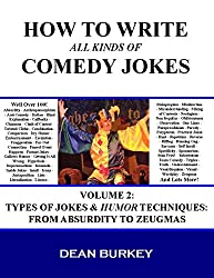 Types of Jokes & Humor Techniques: From Absurdity to Zeugmas: (That's Not to Say I Don't Mention Aardvarks and ZZ-Top) (How to Write All Kinds of Comedy Jokes Book 2) (English Edition)