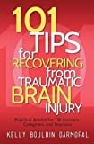 101 Tips for Recovering from Traumatic Brain Injury: Practical Advice for TBI Survivors, Caregivers, and Teachers by Kelly Bouldin Darmofal (2015-09-01)
