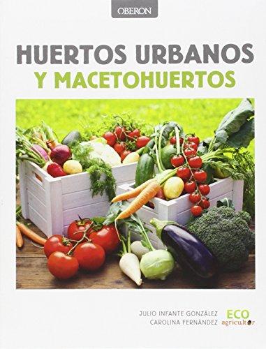 Descargar Libro Huertos Urbanos Y Macetohuertos (Libros Singulares) de Julio Infante González