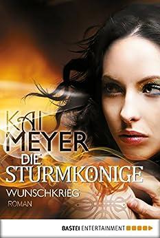 Die Sturmkönige - Wunschkrieg: Roman von [Meyer, Kai]