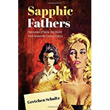 Sapphic Fathers: Discourses of Same-Sex Desire from Nineteenth-Century France (University of Toronto Romance)