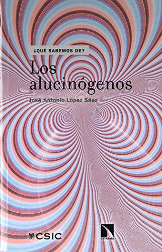 LOS ALUCINÓGENOS (¿Qué sabemos de?) por JOSÉ ANTONIO LÓPEZ SÁEZ