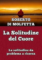 La Solitudine del Cuore: La solitudine da problema a risorsa