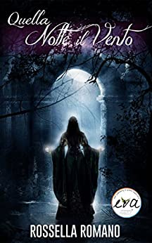 Quella Notte il Vento: Romanzo Fantasy. Volume Unico. di [Romano, Rossella]