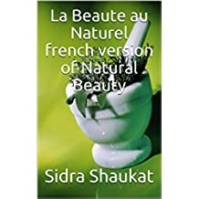 La Beaute au Naturel the French version of Natural Beauty (French Edition)
