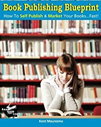 Book Publishing Blueprint: How To Self Publish & Market Your Books...Fast! by Kent Mauresmo (2013-02-21)