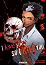 I love you, so I kill you, tome 3 par Kaname