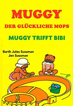 Muggy Der Glückliche Mops - Muggy trifft Bibi (German Edition) by [Sussman, Barth Jules]