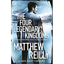 The Four Legendary Kingdoms by Matthew Reilly (2016-11-03)