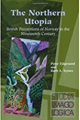 The Northern Utopia: British Perceptions of Norway in the Nineteenth Century (Studia Imagologica) by Peter Fj???gesund (2003-01-01) Paperback