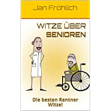 Witze über Senioren: Die besten Rentner Witze! (Witze Deutsch, witzige Bücher, Witze Buch)