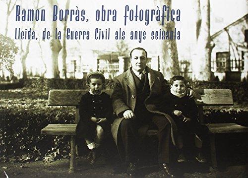 Ramon Borràs, obra fotogràfica. Lleida, de la Guerra Civil als anys seixanta. (Gran Angular) por Aa.Vv.