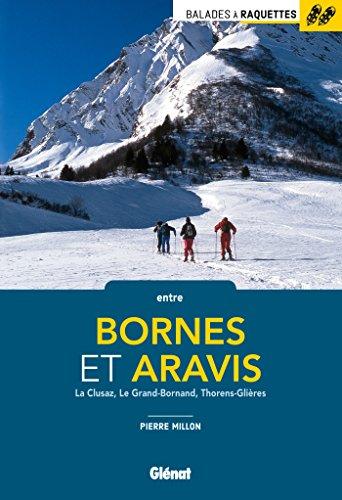Balades à raquettes entre Bornes et Aravis: La Clusaz, Le Grand-Bornand, Thorens-Glières