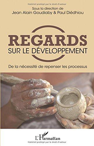 Regards sur le développement: De la nécessité de repenser les processus par Jean-Alain Goudiaby