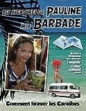 Les Aventures de Pauline a la Barbade: De Paris a Bridgetown pour apprendre l'anglais, plus qu'une nouvelle langue: une nouvelle vie. Comment braver les Caraibes
