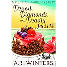 Dessert, Diamonds and Deadly Secrets: A Piece of Cake Mystery (Piece of Cake Mysteries Book 1)