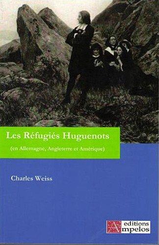 Les réfugiés huguenots : Tome 1, Les réfugiés en Allemagne, en Angleterre et en Amérique par Charles Weiss