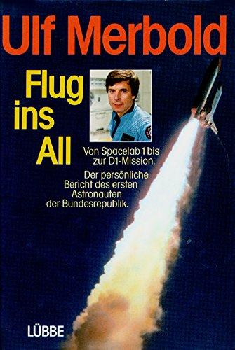Flug ins All. Von Spacelab zur D1-Mission. Der persönliche Bericht des ersten Astronauten der BRD