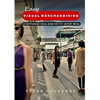 EASY VISUAL MERCHANDISING: AN OUTSTANDING VISUAL GUIDE FOR 21ST CENTURY RETAIL