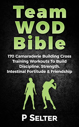 team-wod-bible-170-camraderie-building-cross-training-workouts-to-build-discipline-strength-intensti