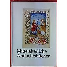 Mittelalterliche Andachtsbücher: Psalterien - Stundenbücher - Gebetbücher. Zeugnisse Europäischer Frömmigkeit. Eine Ausstellung der Badischen und der ... 91. Deutschen Katholikentag in Karlsruhe 1992