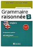 Grammaire raisonnée Anglais : Tome 2. Enseignement supérieur, 400 nouveaux exercices et tests de niveau