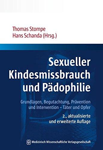 Sexueller Kindesmissbrauch und Pädophilie: Grundlagen, Begutachtung, Prävention und Intervention – Täter und Opfer (Wiener Schriftenreihe für Forensische Psychiatrie)
