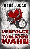 Verfolgt - Tödlicher Wahn: Psychothriller (Die Aufdecker 7) von René Junge