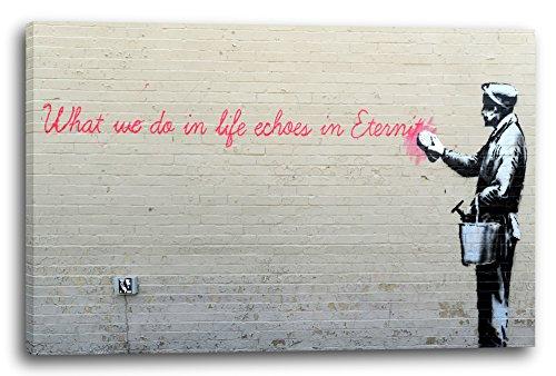 Printed Paintings Leinwand (120x80cm): Banksy - What We Do in Life Echoes in Eternity Weiser Spru (Echos Bilder Und)