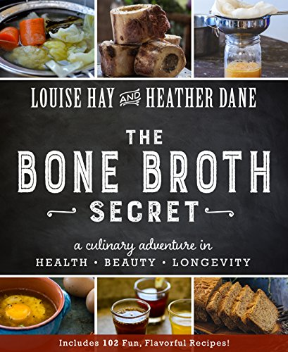 The Bone Broth Secret: A Culinary Adventure in Health, Beauty, and Longevity