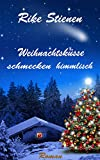 Weihnachtsküsse schmecken himmlisch von Rike Stienen