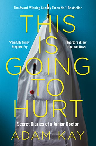This is Going to Hurt : Secret Diaries of a Junior Doctor par Adam Kay
