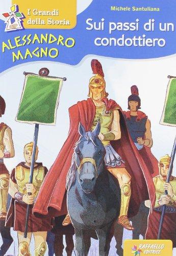 Alessandro Magno. Sui passi di un condottiero