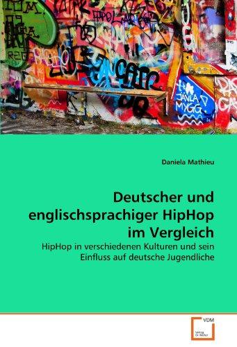 Deutscher und englischsprachiger HipHop im Vergleich: HipHop in verschiedenen Kulturen und sein Einfluss auf deutsche Jugendliche