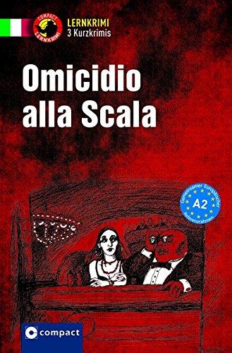 Omicidio alla Scala: Lernkrimi Italienisch. Grammatik - Niveau A2 (Lernkrimi Kurzkrimis)