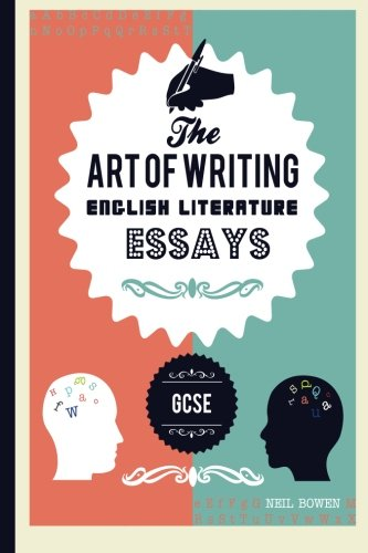 The Art of Writing English Literature Essays: For Gcse (The Art of Writing Essays)