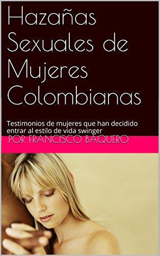 Hazañas Sexuales de Mujeres Colombianas: Testimonios de mujeres que han decidido entrar al estilo de vida swinger