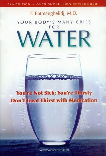 your-bodys-many-cries-for-water-youre-not-sick-youre-thirsty-dont-treat-thirst-with-medications