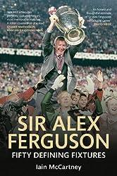 Sir Alex Ferguson: Fifty Defining Fixtures (English Edition)