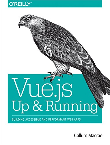 Vue.js - Up and Running: Building Accessible and Performant Web Apps