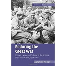 Enduring the Great War: Combat, Morale and Collapse in the German and British Armies, 1914-1918 (Cambridge Military Histories) by Alexander Watson (2008-06-02)