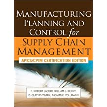 Manufacturing Planning and Control for Supply Chain Management: APICS/CPIM Certification Edition (Mechanical Engineering)